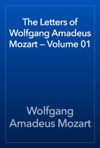 The Letters Of Wolfgang Amadeus Mozart  Volume 01