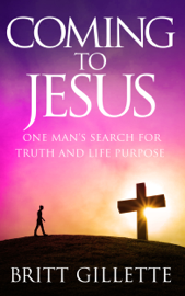Coming To Jesus: One Man's Search for Truth and Life Purpose book