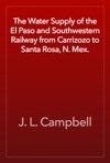 The Water Supply Of The El Paso And Southwestern Railway From Carrizozo To Santa Rosa N Mex