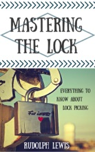 Mastering the Lock, Everything to Know About Lock Picking