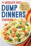 The Absolute Best Dump Dinners Cookbook 75 Amazingly Easy Recipes For Your Favorite Comfort Foods