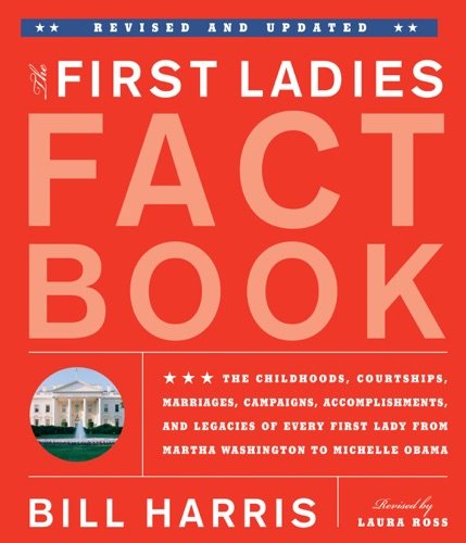 Bill Harris & Laura Ross - First Ladies Fact Book -- Revised and Updated