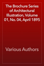 The Brochure Series Of Architectural Illustration Volume 01 No 04 April 1895