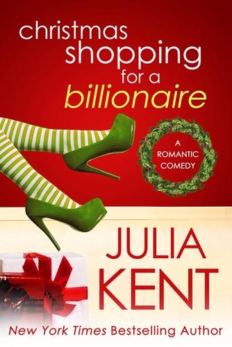 Julia Kent - Christmas Shopping for a Billionaire