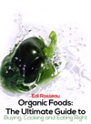 Organic Foods The Ultimate Guide To Buying Cooking And Eating Right