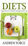 Diets Vegan Secrets To Healthy Dieting And Fat Loss