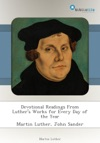Devotional Readings From Luthers Works For Every Day Of The Year