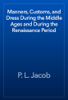 P. L. Jacob - Manners, Customs, and Dress During the Middle Ages and During the Renaissance Period artwork