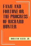 Fame And Fortune Or The Progress Of Richard Hunter