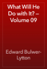 Edward Bulwer-Lytton - What Will He Do with It? — Volume 09 artwork