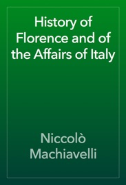 History of Florence and of the Affairs of Italy - Niccolò Machiavelli Book