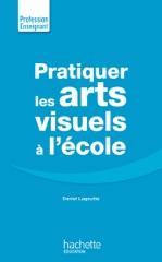Pratiquer les arts visuels à l'école