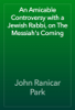 John Ranicar Park - An Amicable Controversy with a Jewish Rabbi, on The Messiah's Coming artwork