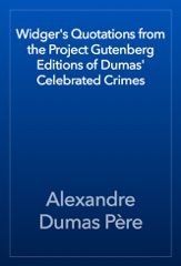 Widger's Quotations from the Project Gutenberg Editions of Dumas' Celebrated Crimes