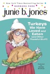 Junie B First Grader Turkeys We Have Loved And Eaten And Other Thankful Stuff