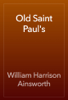 William Harrison Ainsworth - Old Saint Paul's artwork