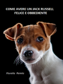 Come avere un Jack Russel felice e obbediente Book Cover