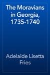 The Moravians In Georgia 1735-1740