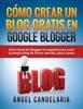 Cómo Crear un Blog Gratis en Google Blogger