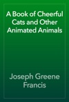 A Book Of Cheerful Cats And Other Animated Animals