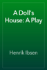Henrik Ibsen - A Doll's House: A Play artwork