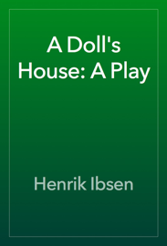 A Doll's House: A Play