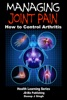 Managing Joint Pain: How to Control Arthritis