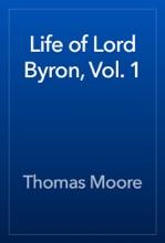 Life Of Lord Byron, Vol. 1