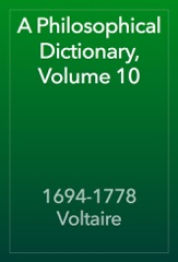 A Philosophical Dictionary, Volume 10