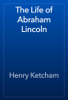 Henry Ketcham - The Life of Abraham Lincoln artwork