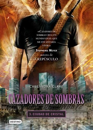 Cassandra Clare - Cazadores de sombras 3. Ciudad de cristal. (Edición mexicana)
