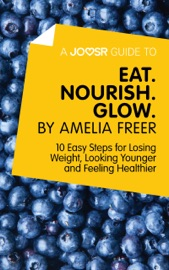 A Joosr Guide To Eat Nourish Glow By Amelia Freer