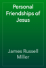 James Russell Miller - Personal Friendships of Jesus artwork