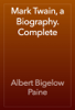 Albert Bigelow Paine - Mark Twain, a Biography. Complete обложка