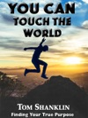 You Can Touch The World Finding Your True Purpose