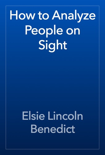 How to Analyze People on Sight - Elsie Lincoln Benedict - Elsie Lincoln Benedict