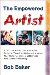 The Empowered Artist: A Call to Action for Musicians, Writers, Visual Artists, and Anyone Who Wants to Make a Difference With Their Creativity