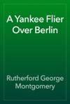 A Yankee Flier Over Berlin