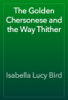 Isabella Lucy Bird - The Golden Chersonese and the Way Thither artwork