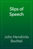 John Hendricks Bechtel - Slips of Speech artwork