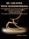 BE CREATIVE WITH WOODWORKING