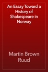 An Essay Toward A History Of Shakespeare In Norway