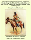 Algic Researches Comprising Inquiries Respecting The Mental Characteristics Of The North American Indians Indian Tales And Legends