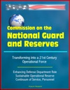 Commission On The National Guard And Reserves Transforming Into A 21st Century Operational Force Enhancing Defense Department Role Sustainable Operational Reserve Continuum Of Service Personnel
