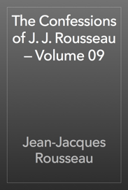 The Confessions of J. J. Rousseau — Volume 09 book
