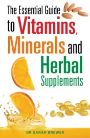 The Essential Guide To Vitamins Minerals And Herbal Supplements