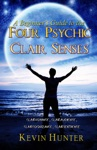 A Beginners Guide To The Four Psychic Clair Senses Clairvoyance Clairaudience Claircognizance Clairsentience
