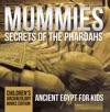 Mummies Secrets Of The Pharoahs Ancient Egypt For Kids  Childrens Archaeology Books Edition