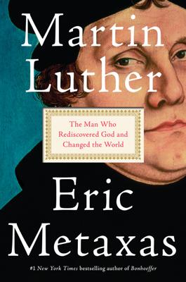 Martin Luther - Eric Metaxas book