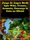 Juego De Angry Birds Epic Wiki Trucos Armera Descarga La Gua No Oficial